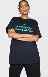 PrettyLittleThing - Black Your Neighbour Needs Love Organic Printed T Shirt, Black